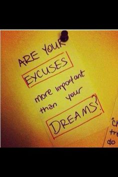 Are your excuses more important than your dreams?