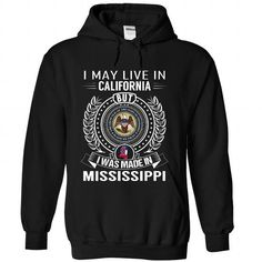 Awesome Tee I May Live In California But I Was Made In Mississippi T shirts