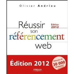 Réussir son référencement web - édition 2012 - Olivier Andrieux