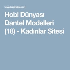 Hobi Dünyası Dantel Modelleri (18) - Kadınlar Sitesi