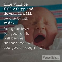 Life will be full of ups and downs. It will be one tough ride. But your love for your child will be the anchor that will see you through it all.