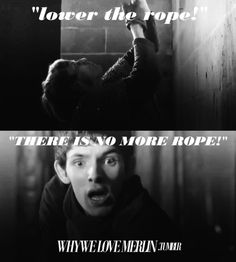 """""""I can't hold on much longer!"""" """"Merlin if you drop me..."""" He falls:D He knew that was going to happen too. But Merlin is just like, 'good, he's down' :D:D"""