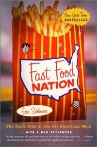 """Fast Food Nation: The Dark Side of the All-American Meal"" [by Eric Schlosser]"