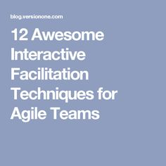 12 Awesome Interactive Facilitation Techniques for Agile Teams