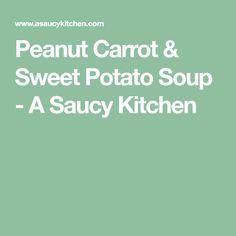 Peanut Carrot & Sweet Potato Soup - A Saucy Kitchen