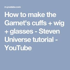 How to make the Garnet's cuffs + wig + glasses - Steven Universe tutorial - YouTube