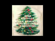 Have Yourself A Merry Little Christmas by Todd Kessler - YouTube