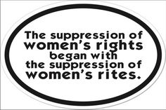 The suppression of womens rights began with the suppression of womens rites.    Oval measures 2 1\/2 x 4 inches.