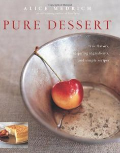Pure Dessert: True Flavors, Inspiring Ingredients, and Simple Recipes by Alice Medrich, http://www.amazon.ca/dp/1579652115/ref=cm_sw_r_pi_dp_lS-7sb11ZCS8N