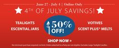 * 4th of July Savings!! * 50% Off ....Tealights...Escential Jars....Votives....Scent Plus Melts.... Take advantage of this great savings today July 27th thru Friday July 4th