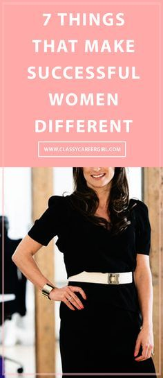 7 Things That Make Successful Women Different  Women differ in their attitude towards life and their success levels are different, too.   Read More: http://www.classycareergirl.com/2016/06/things-successful-women-make-differently/
