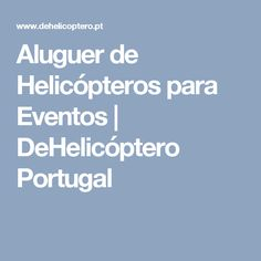 Aluguer de Helicópteros para Eventos   DeHelicóptero Portugal