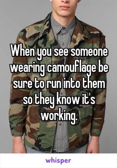 When you see someone wearing camouflage be sure to run into them so they know it's working. http://ibeebz.com
