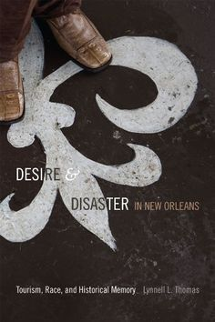 Desire and Disaster in New Orleans: Tourism, Race, and Historical Memory by Lynnell L. Thomas http://www.amazon.com/dp/0822357143/ref=cm_sw_r_pi_dp_i7iAvb18DXZ01