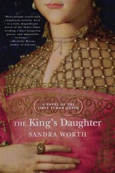 The King's Daughter. A Novel of the First Tudor Queen (Rose of York) by Sandra Worth