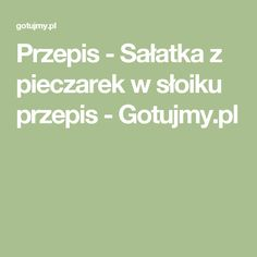 Przepis - Sałatka z pieczarek w słoiku przepis - Gotujmy.pl