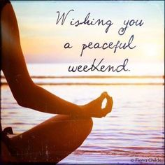 Wishing you a peaceful weekend weekend quotes yoga ocean sunrise Weekend Quotes, Its Friday Quotes, Weekend Vibes, Happy Weekend, Morning Quotes, Happy Friday, Weekend Messages, Hello Weekend, Bon Weekend
