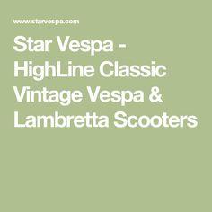 Star Vespa - HighLine Classic Vintage Vespa & Lambretta Scooters