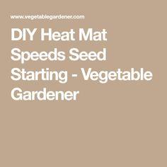 DIY Heat Mat Speeds Seed Starting - Vegetable Gardener