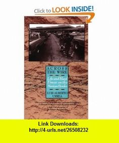 Across the Wire Life and Hard Times on the Mexican Border (9780385425308) Luis Alberto Urrea , ISBN-10: 0385425309  , ISBN-13: 978-0385425308 ,  , tutorials , pdf , ebook , torrent , downloads , rapidshare , filesonic , hotfile , megaupload , fileserve