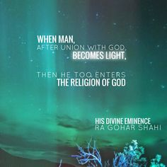 The Official MFI® Blog Quote of the Day: Today's Quote of the Day is from The Religion of God (Divine Love) by His Divine Eminence RA Gohar Shahi (http://thereligionofgod.com/). 'When man, after union with God, becomes Light, then he too enters the Religion of God.'