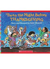 Your young readers most likely know the classic Clement Clarke Moore poem, 'Twas the Night Before Christmas, but they better get ready for the incomparable Dav Pilkey's wacky Thanksgiving adaptation that will leave your students laughing.  #ScholasticTurkeyDay #Thanksgiving #DavPilkey #Books