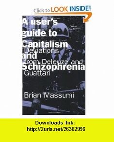 A Users Guide to Capitalism and Schizophrenia Deviations from Deleuze and Guattari (9780262631433) Brian Massumi , ISBN-10: 0262631431  , ISBN-13: 978-0262631433 ,  , tutorials , pdf , ebook , torrent , downloads , rapidshare , filesonic , hotfile , megaupload , fileserve