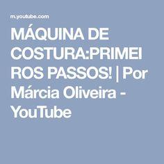 MÁQUINA DE COSTURA:PRIMEIROS PASSOS! | Por Márcia Oliveira - YouTube