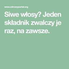 Siwe włosy? Jeden składnik zwalczy je raz, na zawsze. Enfp Personality, Nutrition, Slow Food, Hair Hacks, Hair Growth, Good To Know, Home Remedies, Natural Health, Health And Beauty