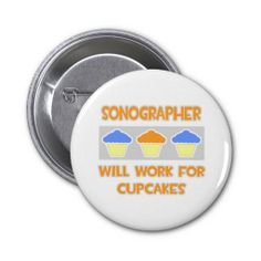 Sonographer ... Will Work For Cupcakes Button