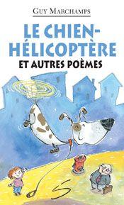 Le chien-hélicoptère et autres poèmes, Guy Marchamps, illustré par Marie-Claude Favreau, Soulières éditeur, 80 pages (recueil de poésie) COUP DE COEUR