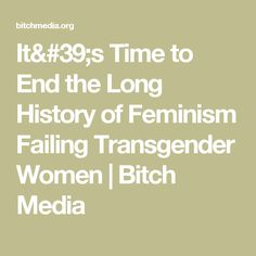 It's Time to End the Long History of Feminism Failing Transgender Women | Bitch Media