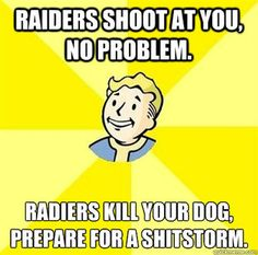 Fallout meme : Raiders shoot at you, no problem. Raiders kill your dog, prepare for a shitstorm. Ugh, I love you Dogmeat!