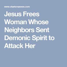 Jesus Frees Woman Whose Neighbors Sent Demonic Spirit to Attack Her