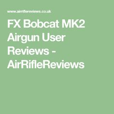 FX Bobcat MK2 Airgun User Reviews - AirRifleReviews