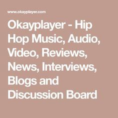 Okayplayer - Hip Hop Music, Audio, Video, Reviews, News, Interviews, Blogs and Discussion Board