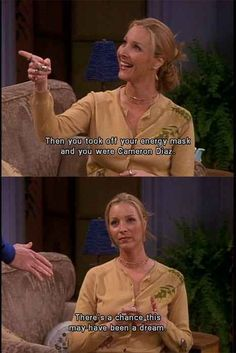 Then you took off your energy mask.. ~ Friends Quotes ~ Season 5, Episode 22 ~ The One With Joey's Big Break