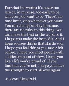 "F. Scott Fitzgerald ""I hope you live a life you're proud of. If you find that you're not, I hope you have the strength to start all over again"""
