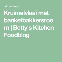 Kruimelvlaai met banketbakkersroom | Betty's Kitchen Foodblog
