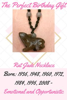 Rat Jade Necklace. Born: 1936, 1948, 1960, 1972, 1984, 1996, 2008. Characteristic: Emotional and Opportunistic. The rat is clever, sensitive and always cares for his lover. He is ready to face challenges.