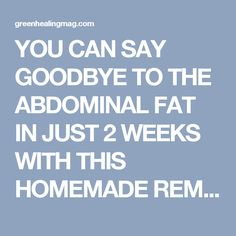 YOU CAN SAY GOODBYE TO THE ABDOMINAL FAT IN JUST 2 WEEKS WITH THIS HOMEMADE REMEDY – Green Healing Magazine