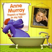 There's a Hippo In My Tub by Anne Murray