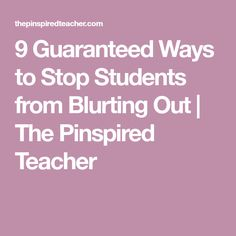 9 Guaranteed Ways to Stop Students from Blurting Out | The Pinspired Teacher
