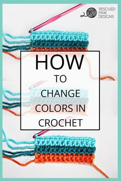 Learn How to Change Colors in Crochet From Rescued Paw Designs. Click to Read or Pin and Save for Later! http://www.rescuedpawdesigns.com