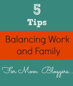 5 Tips on Balancing Work and Family For Mom Bloggers