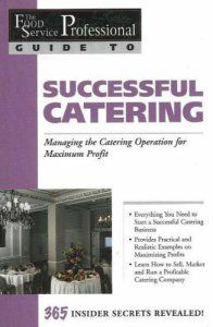 The Food Service Professional Guide to Successful Catering: Managing the Catering Opeation for Maximum Profit (The Food Service…