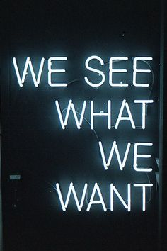 we see what we want (by dickie pea)