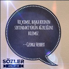"""""""Hiç kimse, başka birinin sırtındaki yükün ağırlığını bilemez""""  --George Herbert--  #sözler #alıntılar #özlüsözler #güzelsözler #gününsözü #kitap #edebiyat #felsefe #edebiyatkulübü #ilhamverensözler #şiirsokakta #şiirheryerde #albertcamus #felsefe #felsefesözleri #felsefisözler"""