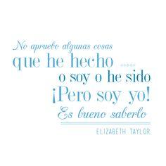¡Recuerda ser siempre tu! No apruebo algunas cosas que he hecho o soy o he sido. Pero soy yo. Es bueno saberlo - Elizabeth Taylor. #FraseDelDíaPiliOchoa