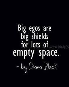 Big egos are big shields for lots of empty space.